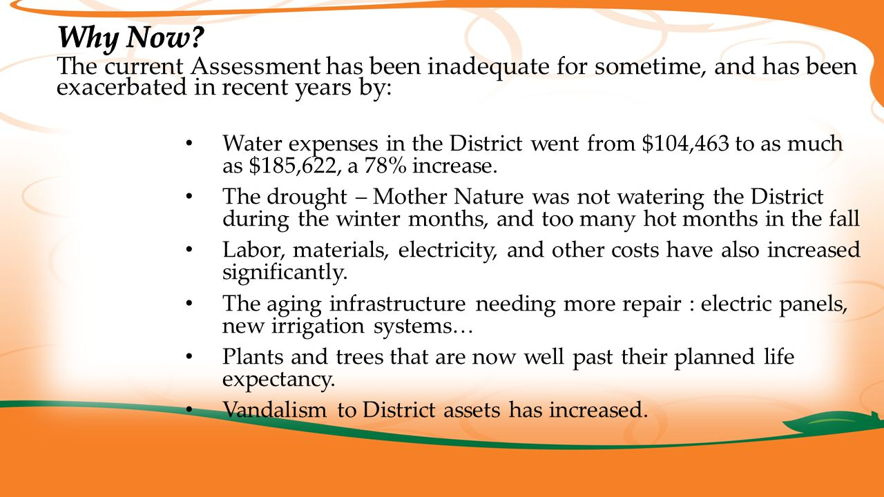 The current Assessment has been inadequate for sometime, and has been exacerbated in recent years by: Water expenses in the District went from $104,46