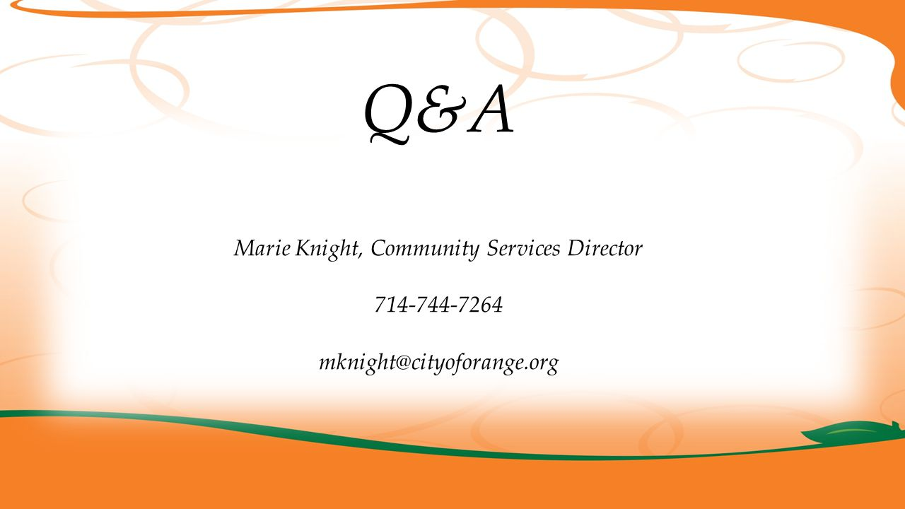 Q&A Marie Knight, Community Services Director 714-744-7264 mknight@cityoforange.org