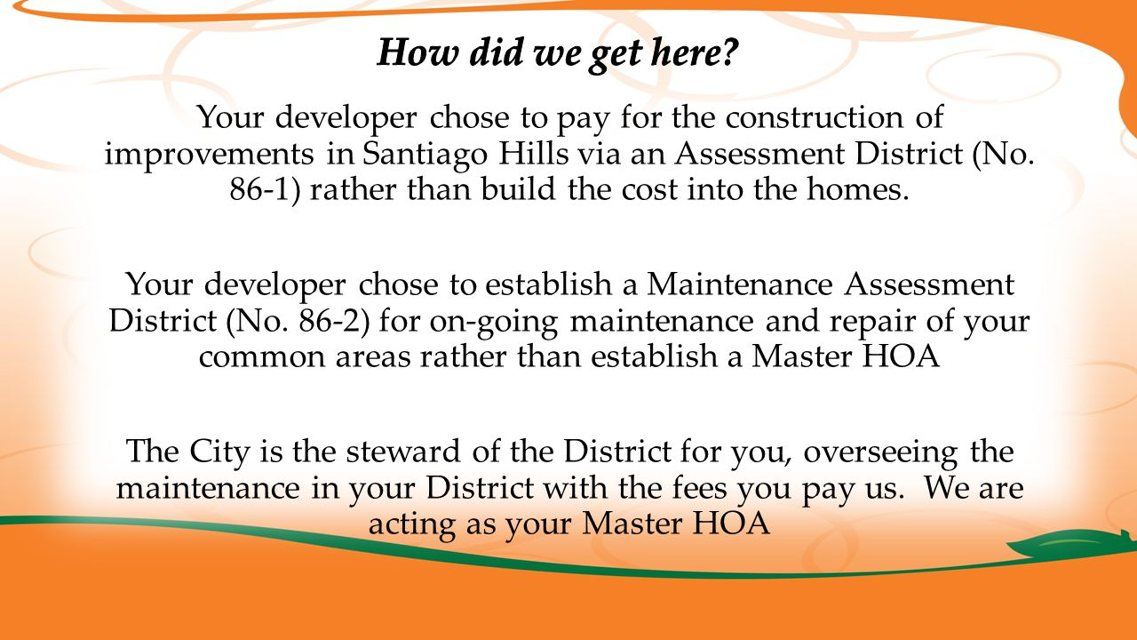 Your developer chose to pay for the construction of improvements in Santiago Hills via an Assessment District (No.