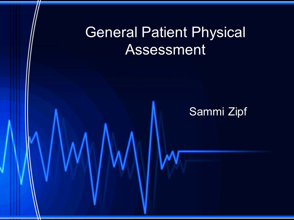 General Patient Assessment Patient Questionnaire – First assess mental status/alertness.