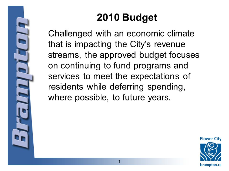 2010 Budget Challenged with an economic climate that is impacting the City's revenue streams, the approved budget focuses on continuing to fund programs and services to meet the expectations of residents while deferring spending, where possible, to future years.