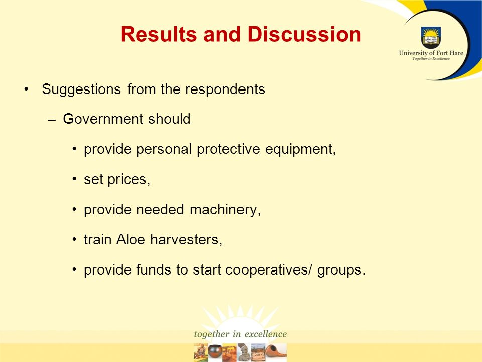Results and Discussion Suggestions from the respondents –Government should provide personal protective equipment, set prices, provide needed machinery