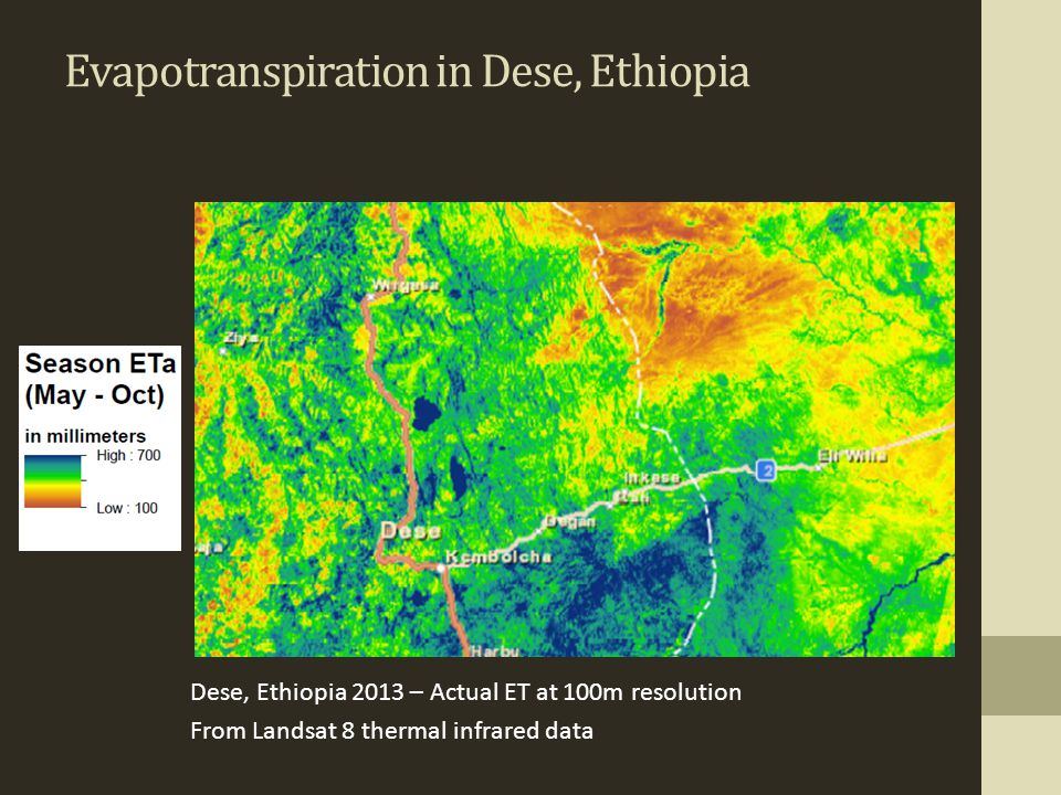 Dese, Ethiopia 2013 – Actual ET at 100m resolution From Landsat 8 thermal infrared data Evapotranspiration in Dese, Ethiopia