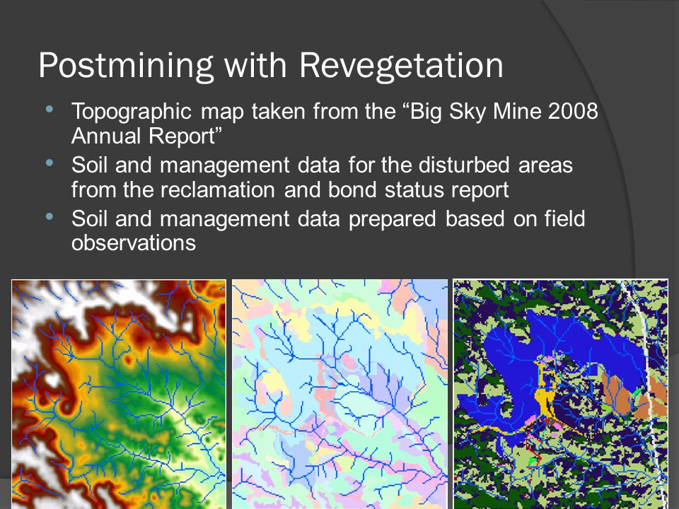 Postmining with Revegetation Topographic map taken from the Big Sky Mine 2008 Annual Report Soil and management data for the disturbed areas from the reclamation and bond status report Soil and management data prepared based on field observations