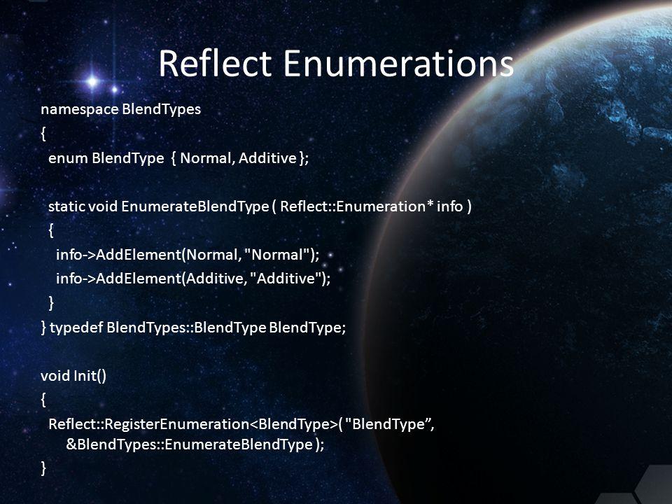 Reflect Enumerations namespace BlendTypes { enum BlendType { Normal, Additive }; static void EnumerateBlendType ( Reflect::Enumeration* info ) { info-