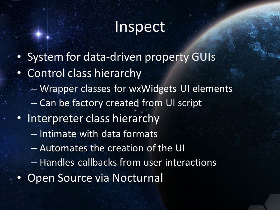 Inspect System for data-driven property GUIs Control class hierarchy – Wrapper classes for wxWidgets UI elements – Can be factory created from UI scri