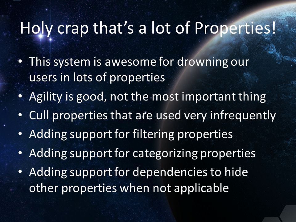 Holy crap that's a lot of Properties! This system is awesome for drowning our users in lots of properties Agility is good, not the most important thin