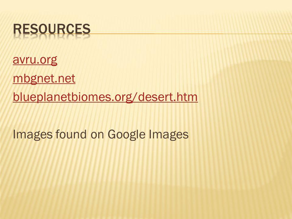 avru.org mbgnet.net blueplanetbiomes.org/desert.htm Images found on Google Images