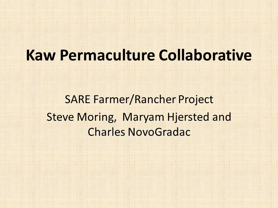 Kaw Permaculture Collaborative SARE Farmer/Rancher Project Steve Moring, Maryam Hjersted and Charles NovoGradac
