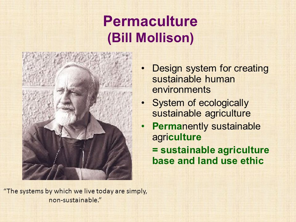 Permaculture (Bill Mollison) Design system for creating sustainable human environments System of ecologically sustainable agriculture Permanently sust