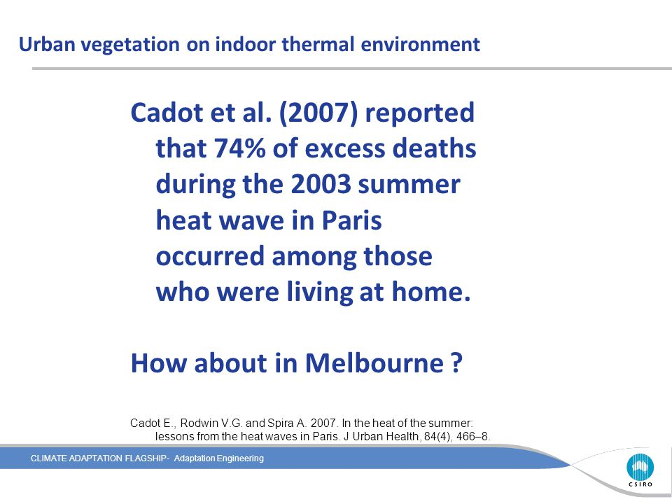 CLIMATE ADAPTATION FLAGSHIP- Adaptation Engineering Urban vegetation on indoor thermal environment Cadot et al. (2007) reported that 74% of excess dea