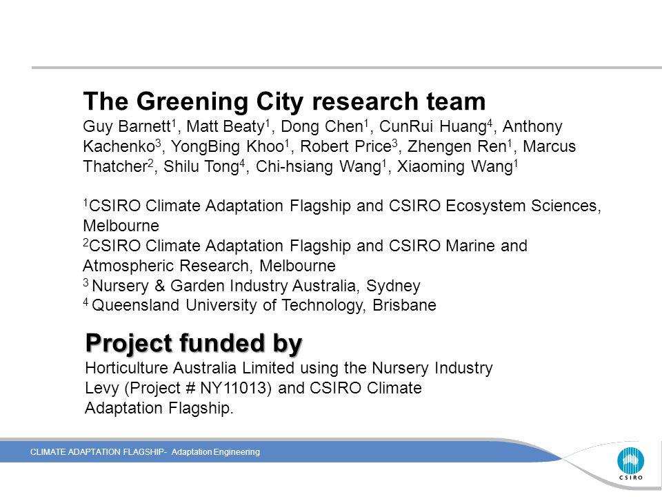 CLIMATE ADAPTATION FLAGSHIP- Adaptation Engineering The Greening City research team Guy Barnett 1, Matt Beaty 1, Dong Chen 1, CunRui Huang 4, Anthony