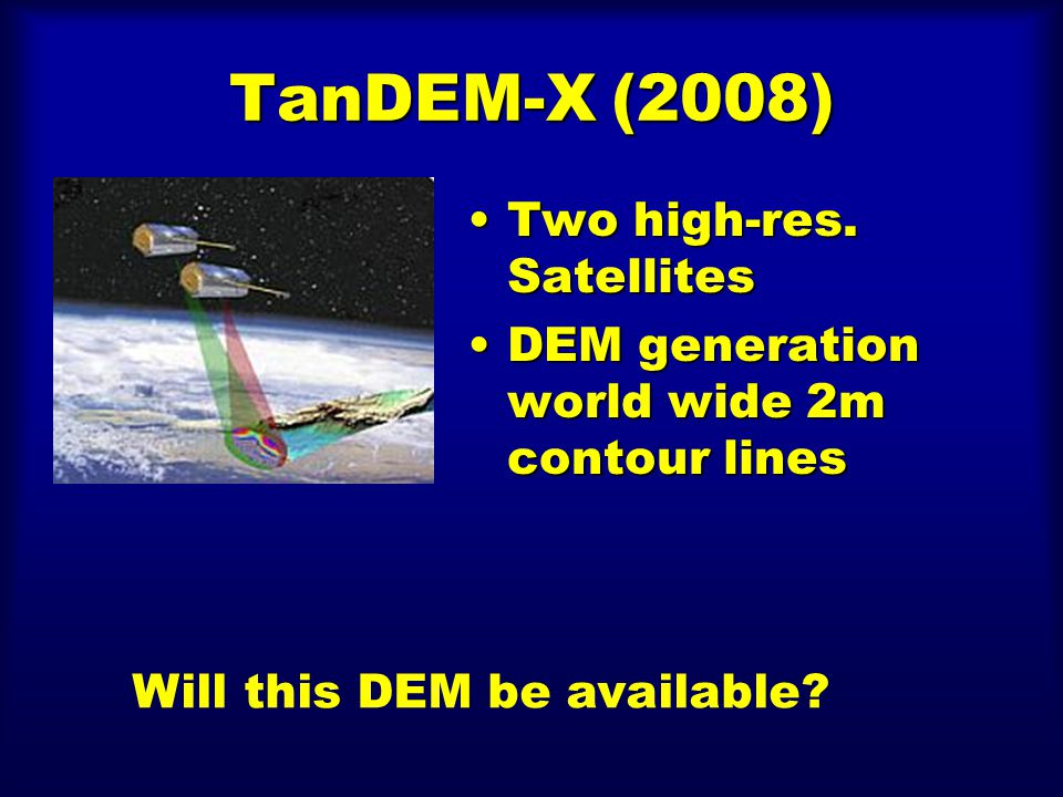 TanDEM-X (2008) Two high-res. SatellitesTwo high-res.