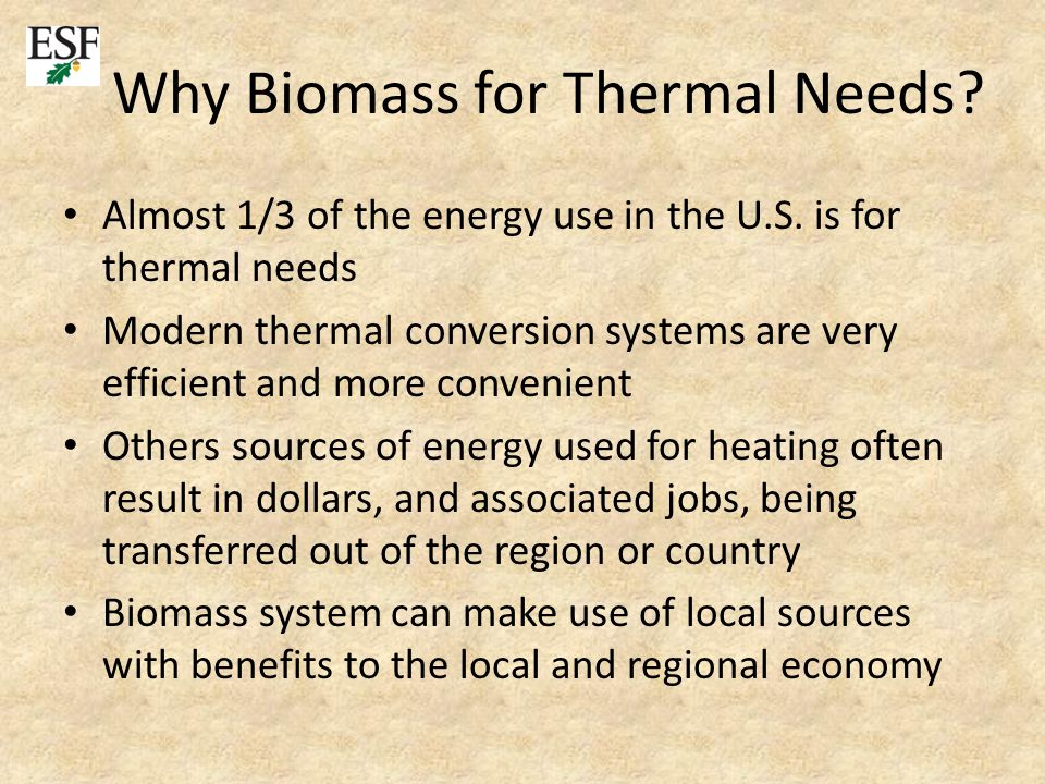 Why Biomass for Thermal Needs. Almost 1/3 of the energy use in the U.S.