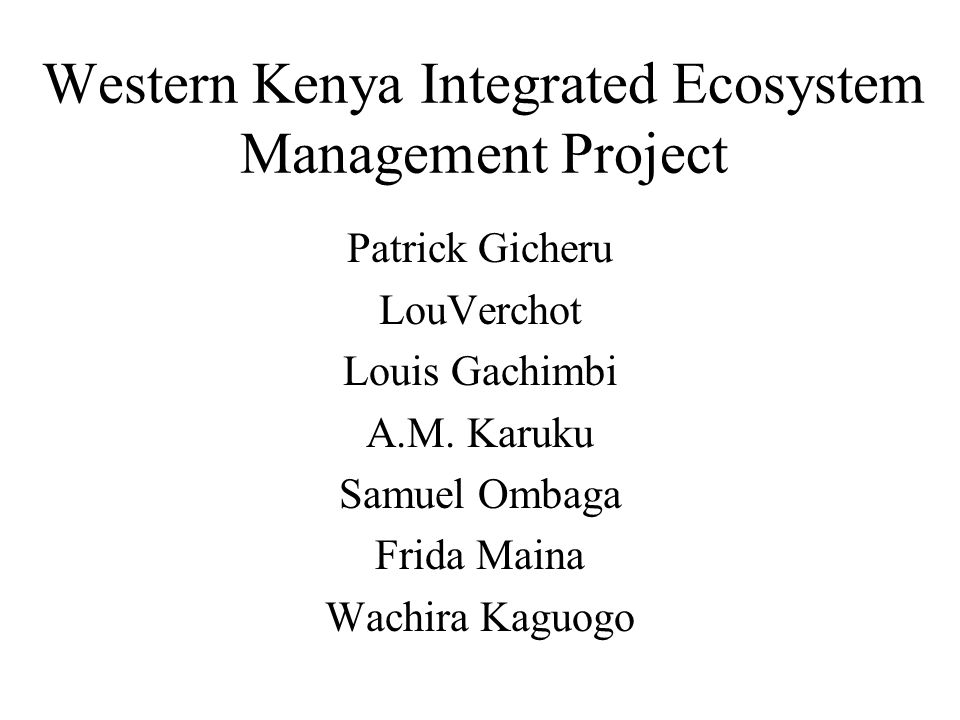 Western Kenya Integrated Ecosystem Management Project Patrick Gicheru LouVerchot Louis Gachimbi A.M.