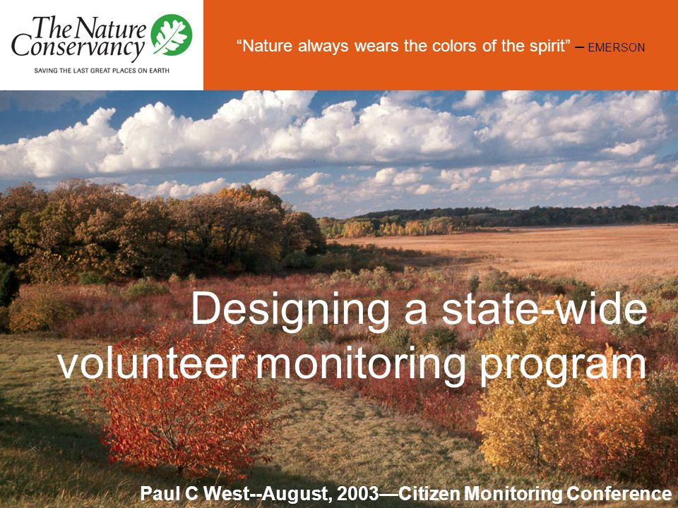 """""""Nature always wears the colors of the spirit"""" – EMERSON Designing a state-wide volunteer monitoring program Paul C West--August, 2003—Citizen Monitor"""