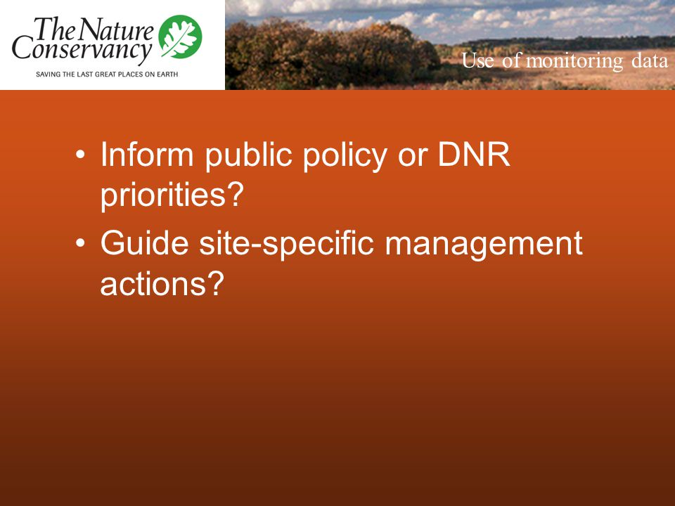 Inform public policy or DNR priorities? Guide site-specific management actions? Use of monitoring data