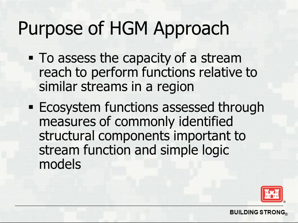 BUILDING STRONG ® Purpose of Workshop  Provide an overview of the Draft Guidebook  Introduce basic concepts and terms  How to conduct the HGM assessment