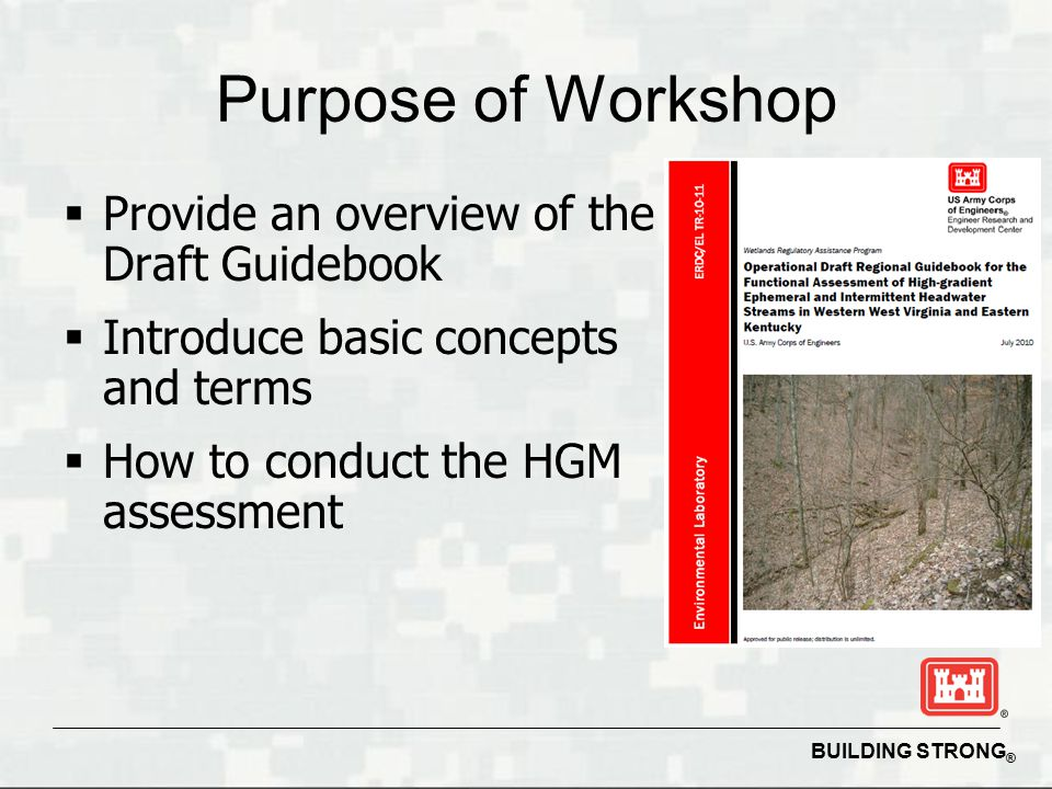 BUILDING STRONG ® Developing Assessment Models  Functional Capacity depends on characteristics of the ecosystem and the surrounding landscape  Therefore, HGM models use variables that are measures of site and landscape characteristics: ► Substrate size ► Sediment embeddedness ► Amount of large woody debris