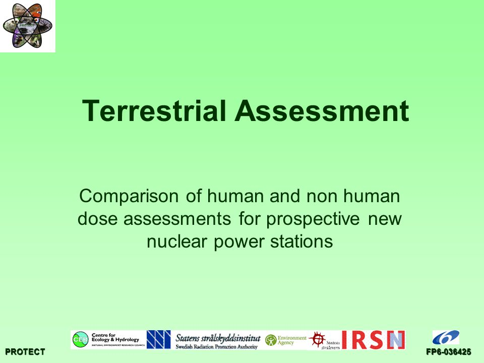 PROTECTFP6-036425 Terrestrial Assessment Comparison of human and non human dose assessments for prospective new nuclear power stations