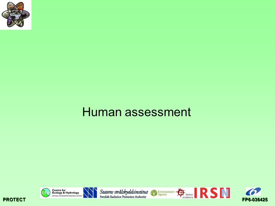 PROTECTFP6-036425 Approach Modelled using the Environment Agency Initial Radiological Assessment Tool Prospective assessment Simple spreadsheet tool