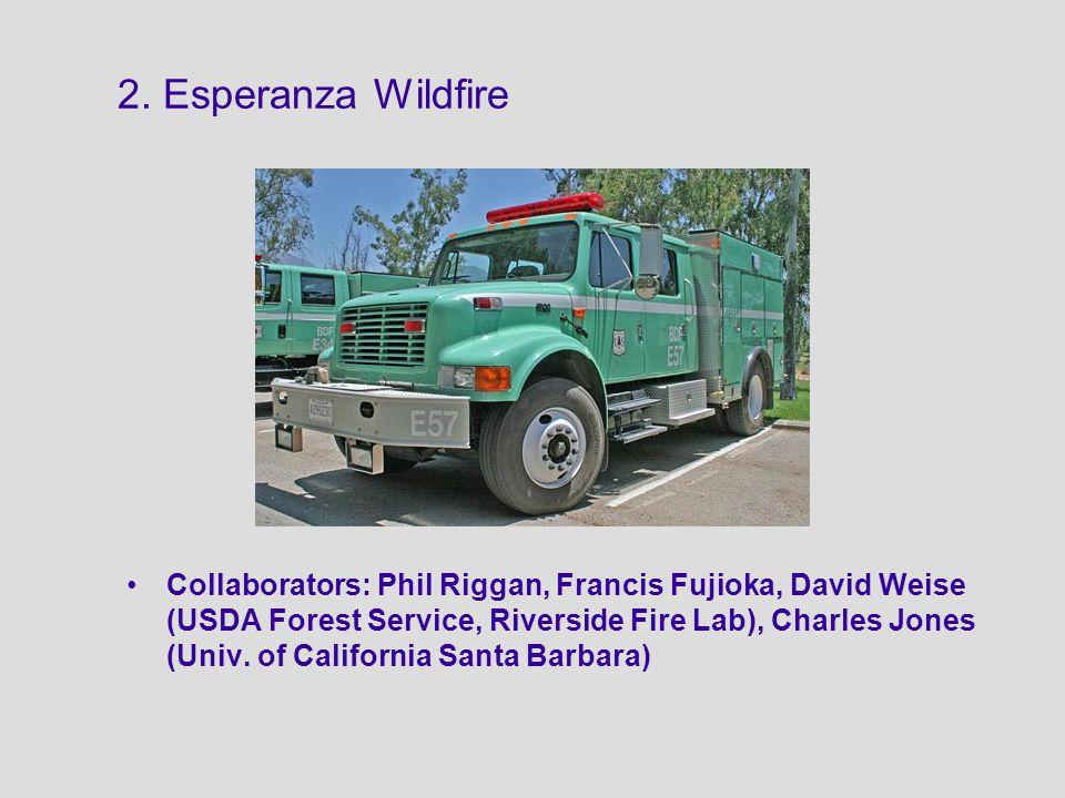 2. Esperanza Wildfire Collaborators: Phil Riggan, Francis Fujioka, David Weise (USDA Forest Service, Riverside Fire Lab), Charles Jones (Univ. of Cali