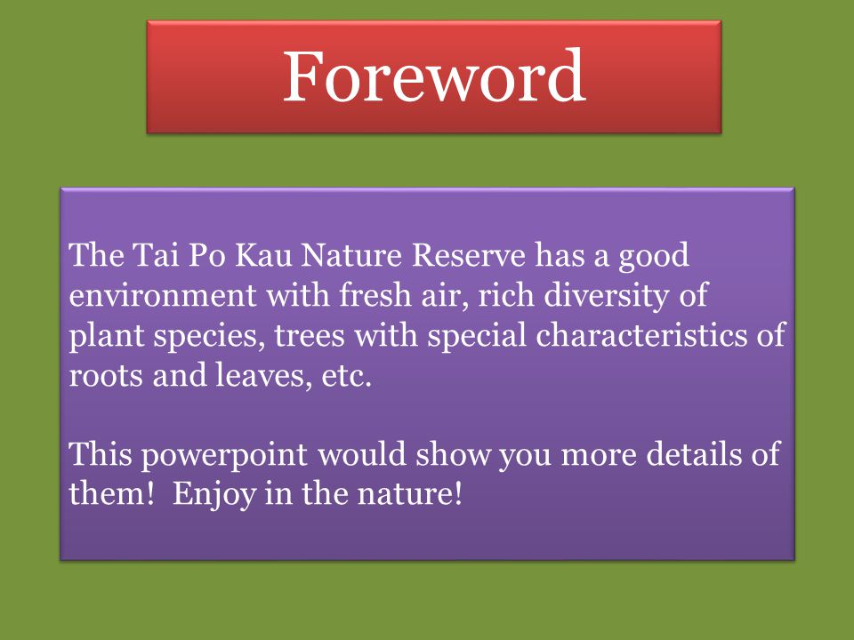 Foreword The Tai Po Kau Nature Reserve has a good environment with fresh air, rich diversity of plant species, trees with special characteristics of r