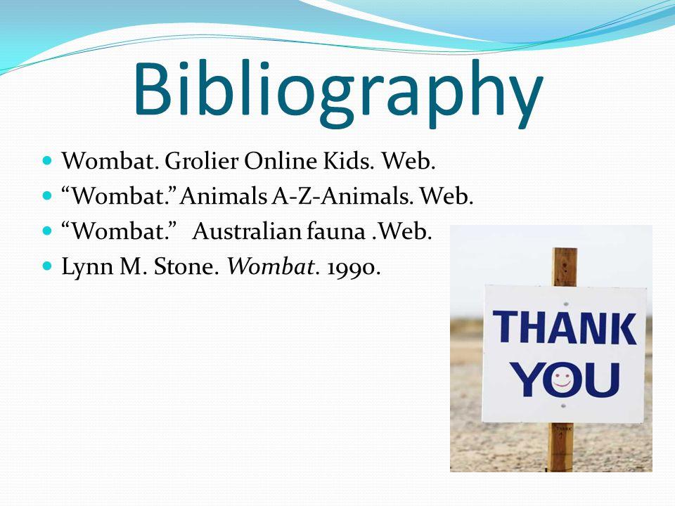 Bibliography Wombat. Grolier Online Kids. Web. Wombat. Animals A-Z-Animals.
