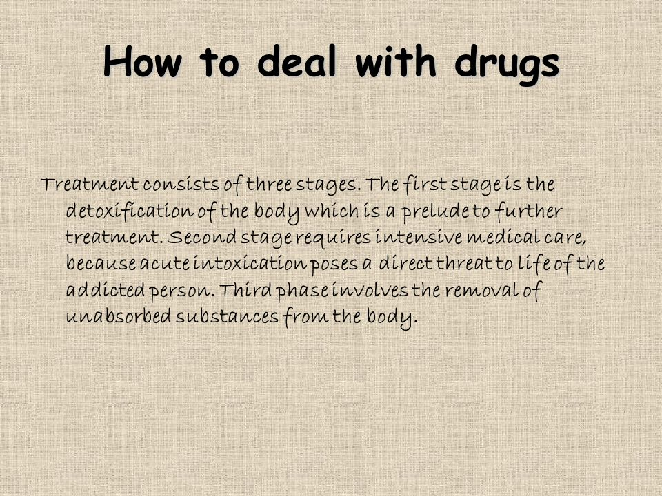 How to deal with drugs Treatment consists of three stages.