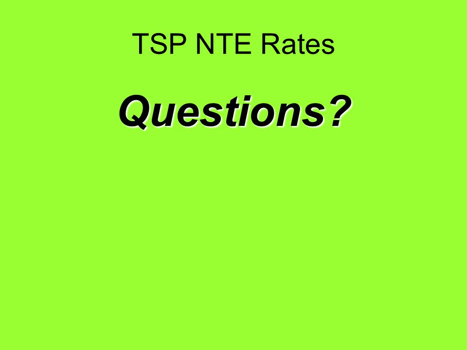 TSP NTE Rates Questions?