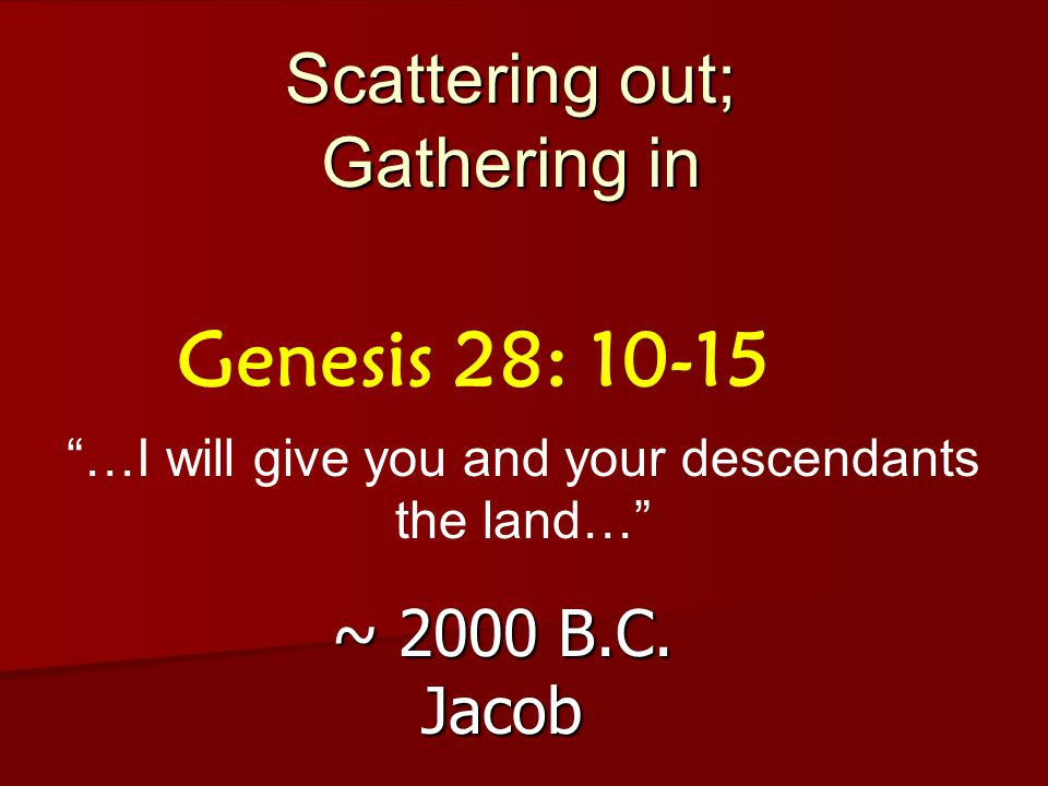 Scattering out; Gathering in ~ 2000 B.C.