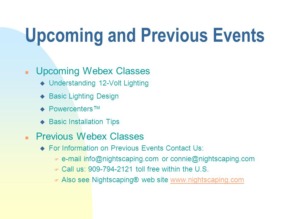 Upcoming and Previous Events n Upcoming Webex Classes u Understanding 12-Volt Lighting u Basic Lighting Design u Powercenters™ u Basic Installation Ti