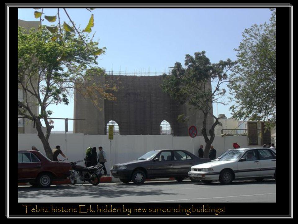 Tebriz, historic Erk, hidden by new surrounding buildings!