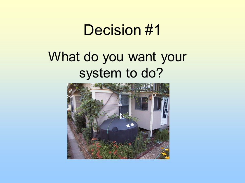 Decision #1 What do you want your system to do?