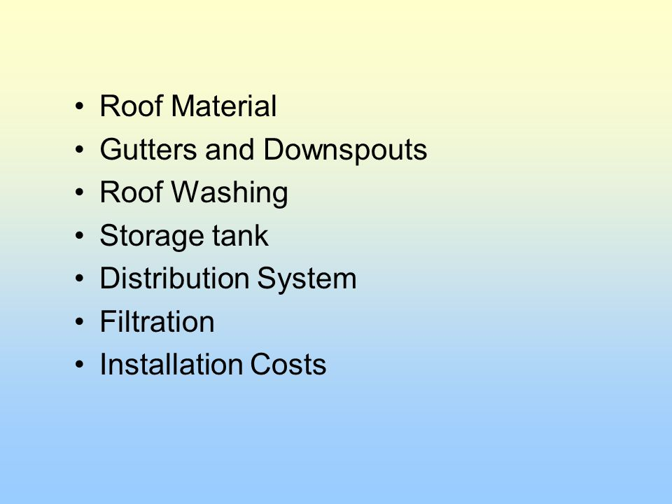 Roof Material Gutters and Downspouts Roof Washing Storage tank Distribution System Filtration Installation Costs