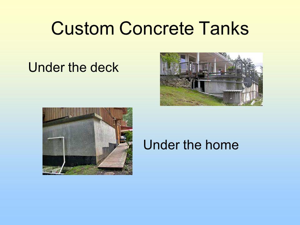 Custom Concrete Tanks Under the home Under the deck