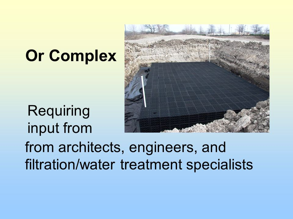 from architects, engineers, and filtration/water treatment specialists Or Complex Requiring input from