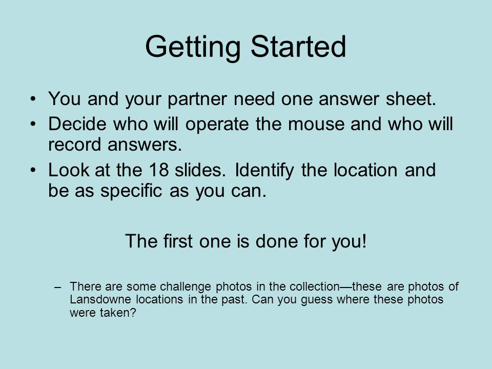Getting Started You and your partner need one answer sheet. Decide who will operate the mouse and who will record answers. Look at the 18 slides. Iden
