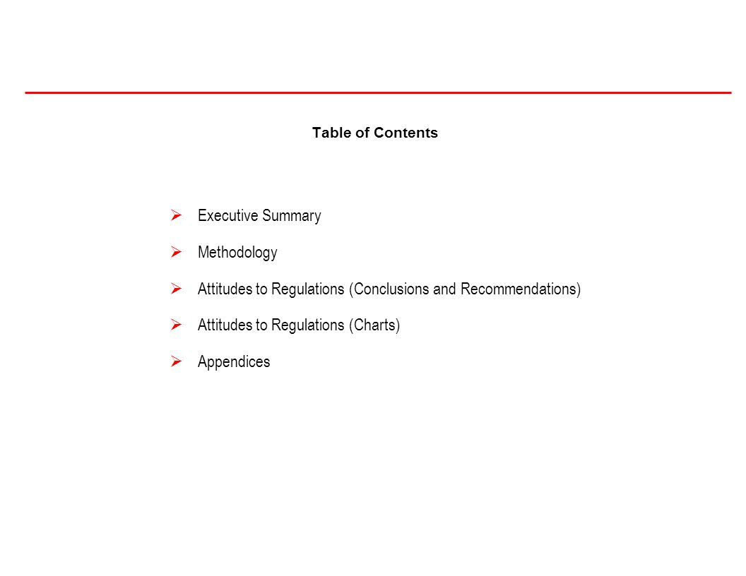 Table of Contents  Executive Summary  Methodology  Attitudes to Regulations (Conclusions and Recommendations)  Attitudes to Regulations (Charts)  Appendices