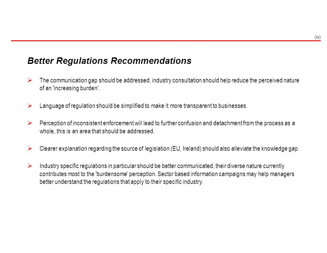 Better Regulations Recommendations  The communication gap should be addressed, industry consultation should help reduce the perceived nature of an 'i