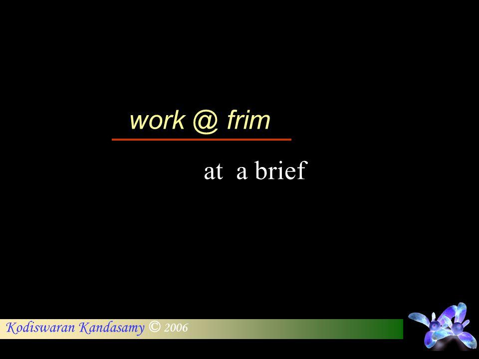 Kodiswaran Kandasamy © 2006 work @ frim at a brief