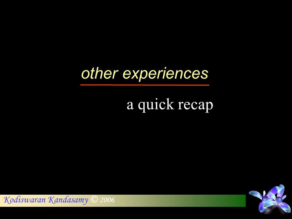Kodiswaran Kandasamy © 2006 other experiences a quick recap