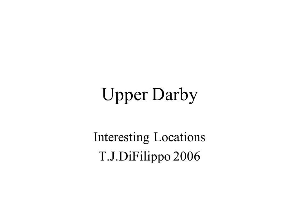Upper Darby Interesting Locations T.J.DiFilippo 2006