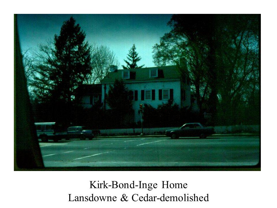Kirk-Bond-Inge Home Lansdowne & Cedar-demolished