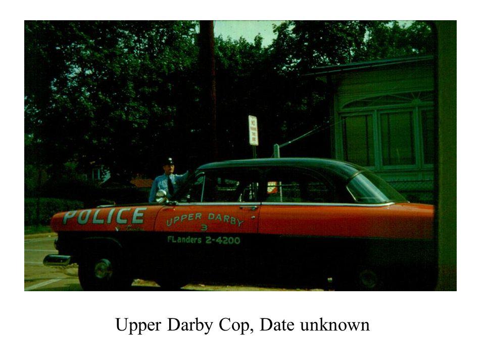 Upper Darby Cop, Date unknown