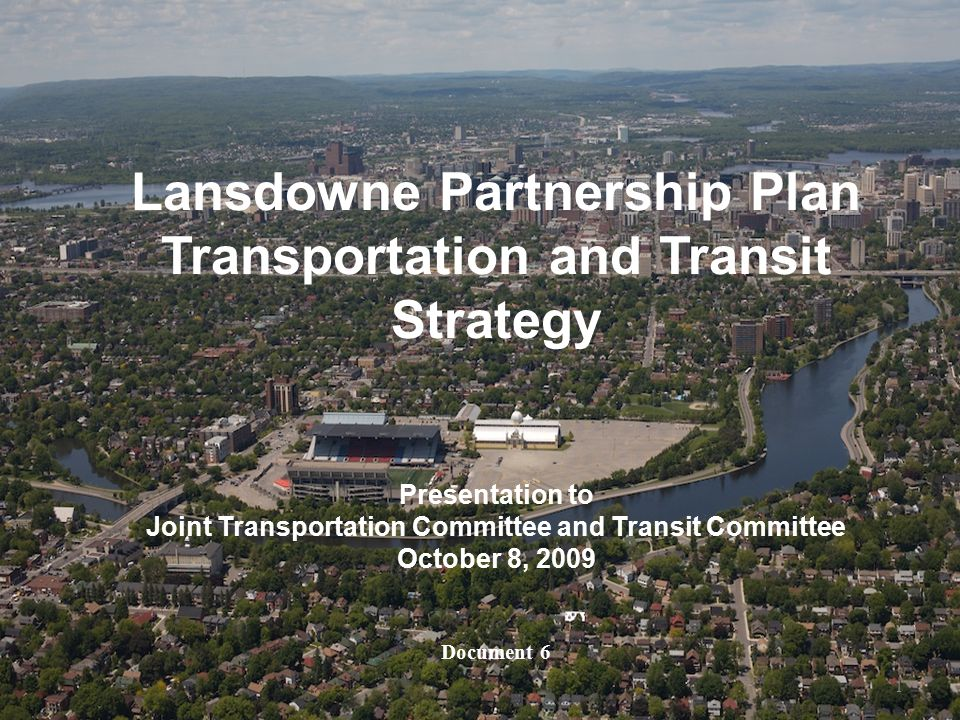 Document 61 1 Lansdowne Partnership Plan Transportation and Transit Strategy Presentation to Joint Transportation Committee and Transit Committee October 8, 2009 Document 6