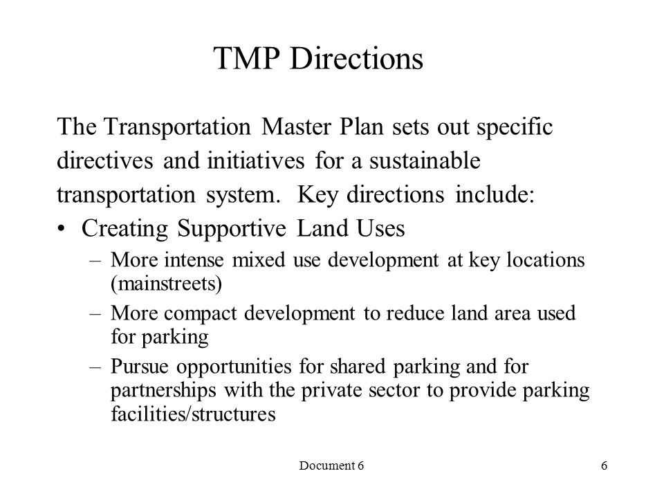 Document 6 TMP Directions The Transportation Master Plan sets out specific directives and initiatives for a sustainable transportation system.