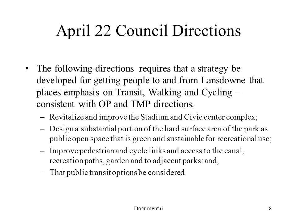 Document 6 April 22 Council Directions The following directions requires that a strategy be developed for getting people to and from Lansdowne that places emphasis on Transit, Walking and Cycling – consistent with OP and TMP directions.