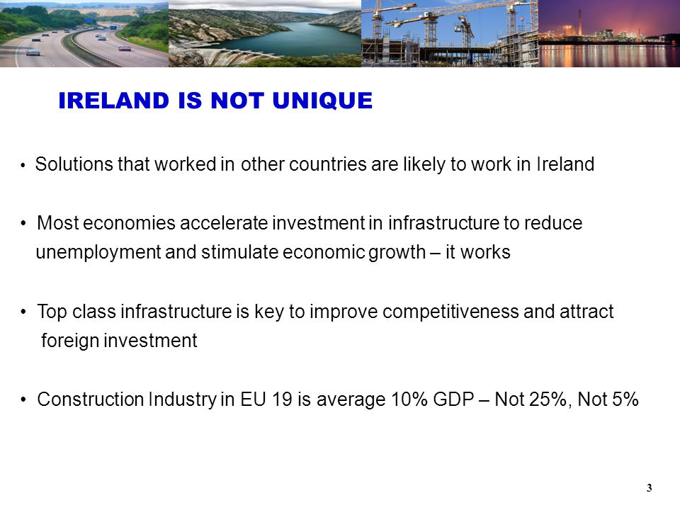 3 Solutions that worked in other countries are likely to work in Ireland Most economies accelerate investment in infrastructure to reduce unemployment