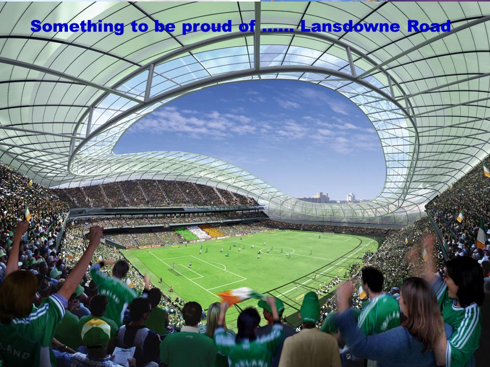 4 Something to be proud of …… Lansdowne Road
